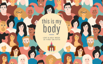 This Is My Body: Lent at First on Fifth