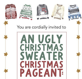"Join us for an ""Ugly Christmas Sweater"" Christmas Pageant!"
