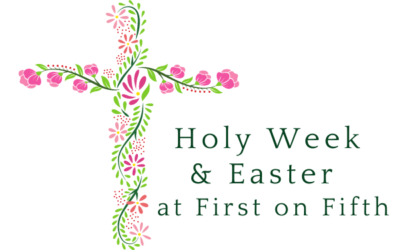 Holy Week & Easter at First on Fifth